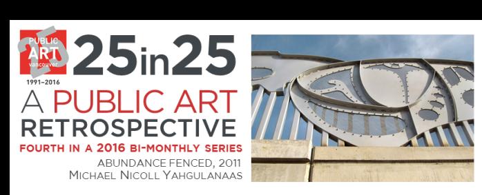 Culture - Public Art - 25th Anniversary - 25in25 series - 04 - FEB - Abundance Fenced - Michael Nicoll Yahgulanaas - title image - png